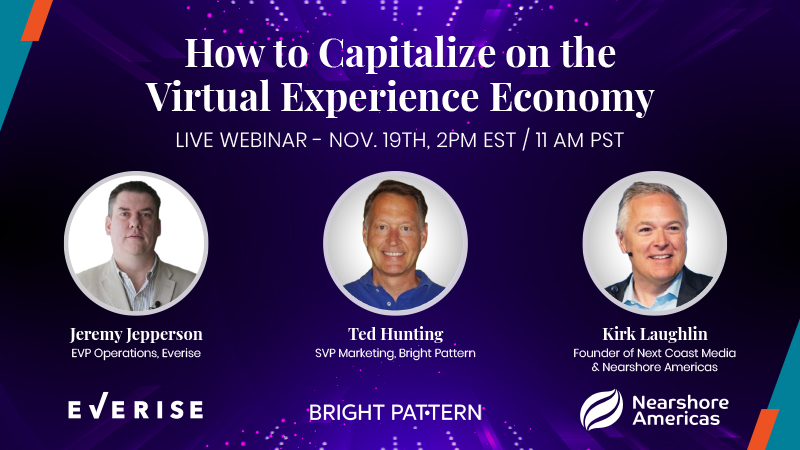 Webinar: How to Capitalize on the Virtual Experience Economy with Everise, Bright Pattern and Nearshore America